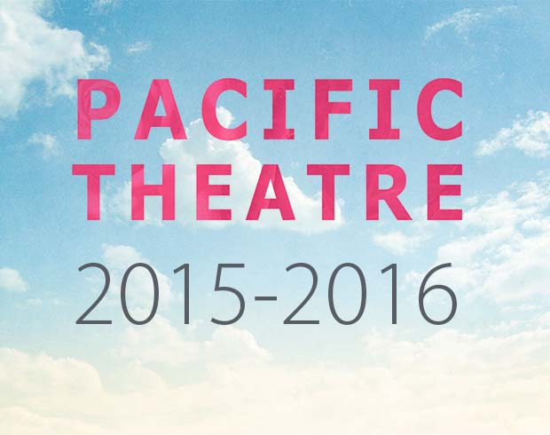 2015-2016 Season at Pacific Theatre.
